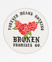 Broken Promises 4ever Round Sticker