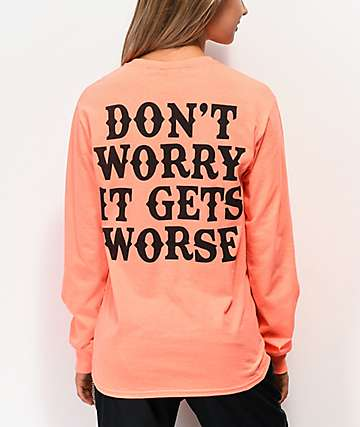 Broken Promises Gets Worse Orange Long Sleeve T-Shirt